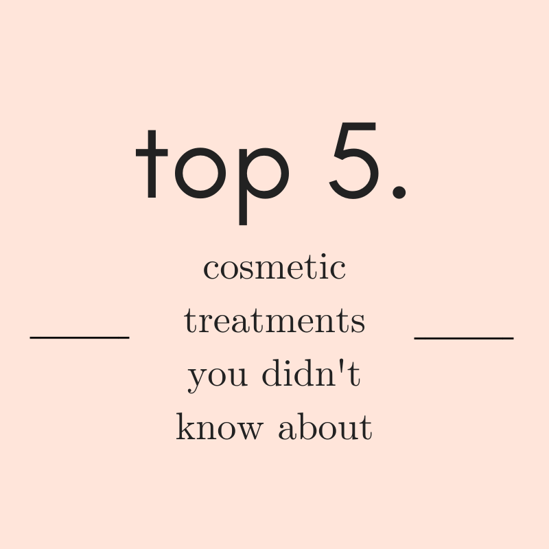 Top 5 Cosmetic Treatments You Don't Know About
